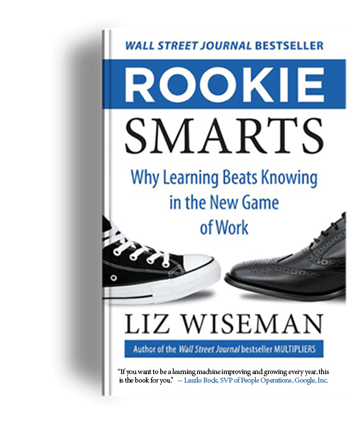 Rookie Smarts, written by Liz Wiseman of The Wiseman Group
